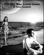 The Boy Who Loved Ocean ebook by Tyree Campbell