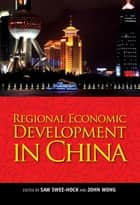 Regional Economic Development in China ebook by Saw Swee-Hock, John Wong