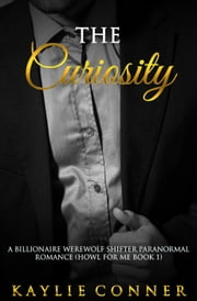 The Curiosity: A Billionaire Werewolf Shifter Paranormal Romance ebook by Kaylie Conner