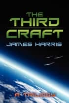 The Third Craft - A Trilogy ebook by James T. Harris