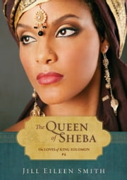 The Queen of Sheba (Ebook Shorts) (The Loves of King Solomon Book #4) ebook by Jill Eileen Smith