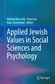 Applied Jewish Values in Social Sciences and Psychology ebook by Michael Ben-Avie,Yossi Ives,Kate Loewenthal