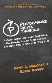 Performance Driven Thinking - A Challenging Journey That Will Encourage You to Embrace the Greatest Performance of Your Life ebook by David L. Hancock