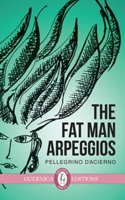 The Fat Man Arpeggios ebook by Pellegrino D'Acierno