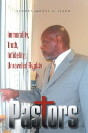 Pastors - Immorality, Truth, Infidelity, Unraveled Reality ebook by Sandra Moore-Gillard