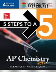 5 Steps to a 5 AP Chemistry 2017 Cross-Platform Prep Course ebook by John T. Moore,Richard H. Langley