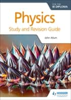 Physics for the IB Diploma Study and Revision Guide ebook by John Allum