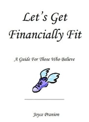 Let's Get Financially Fit! ebook by Joyce Pranion