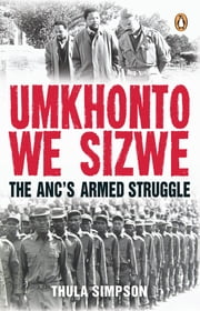 Umkhonto we Sizwe - The ANC's Armed Struggle ebook by Thula Simpson