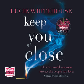Keep You Close audiobook by Lucie Whitehouse