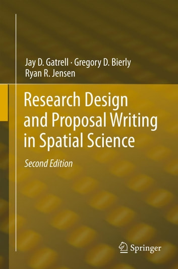 Research Design and Proposal Writing in Spatial Science - Second Edition ebook by Jay D. Gatrell,Gregory D. Bierly,Ryan R. Jensen