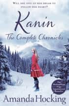 Kanin: The Complete Chronicles ebook by Amanda Hocking