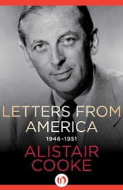 Letters from America - 1946–1951 ebook by Alistair Cooke