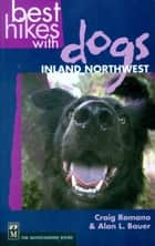 Best Hikes with Dogs Inland Northwest ebook by Craig Romano,Alan Bauer