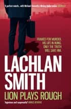 Lion Plays Rough (Leo Maxwell 2) ebook by Lachlan Smith