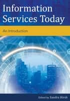 Information Services Today ebook by Sandra Hirsh
