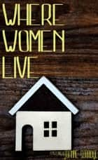 Where Women Live ebook by Joanne Surridge