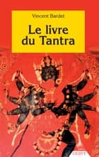 Le livre du Tantra ebook by Vincent Bardet