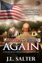 Called to Arms Again - A Tribute to the Greatest Generation ebook by J.L. Salter