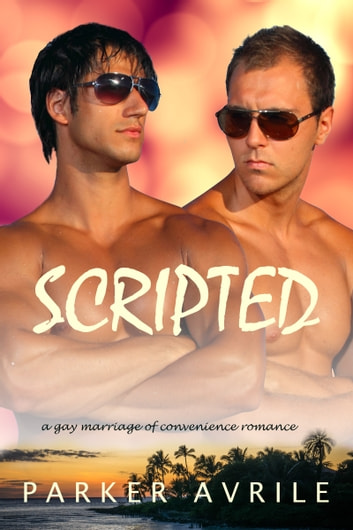 Scripted - A Gay Marriage of Convenience Romance ebook by Parker Avrile
