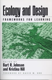 Ecology and Design - Frameworks For Learning ebook by Robert Melnick,Robert Melnick,Bart Johnson,Kristina Hill
