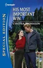 His Most Important Win ebook by Cynthia Thomason
