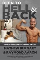 Been to Hell and Back - How to Overcome Any Obstacle in Life ebook by Mathew Burgart, Raymond Aaron, Loral Langemeier