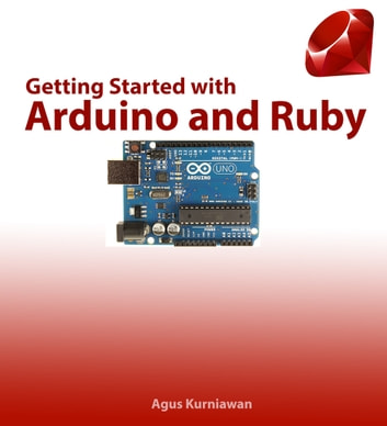 Getting Started with Arduino and Ruby ebook by Agus Kurniawan