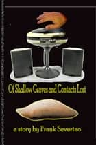 Of Shallow Graves and Contacts Lost ebook by Frank Severino