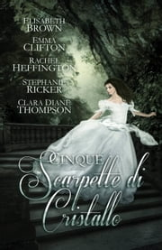 Cinque Scarpette di Cristallo ebook by Brown, Clifton, Heffington,...
