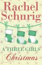 A Three Girls Christmas - A Three Girls Short Story ebook by Rachel Schurig