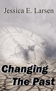 Changing the Past ebook by Jessica E. Larsen