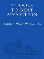 7 Tools to Beat Addiction ebook by Stanton Peele, Ph.D. J.D.