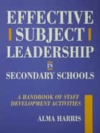 Effective Subject Leadership in Secondary Schools ebook by Alma Harris