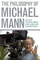 The Philosophy of Michael Mann ebook by Steven Sanders, Aeon J. Skoble, R. Barton Palmer,...