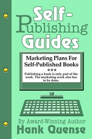 Self-Publishing Guides: Marketing Plans for Self-published Books ebook by Hank Quense