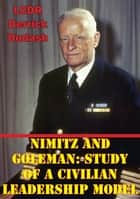 Nimitz And Goleman: Study Of A Civilian Leadership Model ebook by LCDR Derrick A. Dudash USN