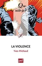 La violence - « Que sais-je ? » n° 2251 ebook by Yves Michaud