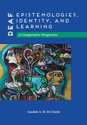 Deaf Epistemologies, Identity, and Learning - A Comparative Perspective ebook by Goedele A. M. De Clerck
