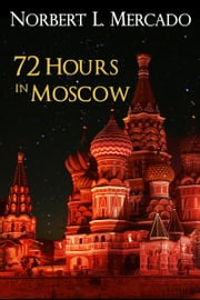 72 Hours In Moscow ebook by Norbert Mercado