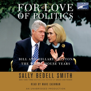 For Love of Politics - Bill and Hillary Clinton: The White House Years audiobook by Sally Bedell Smith