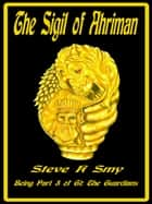 The Sigil of Ahriman (G1: The Guardians, #3) ebook by Steve K Smy