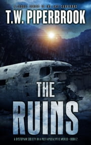 The Ruins Book 2 - A Dystopian Society in a Post-Apocalyptic World ebook by T.W. Piperbrook