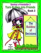"Sewing a friendship 3 ""Turn Bullies into Friends"" Book 3 ""The Building of Decisions"" ebook by Natalie Tinti"