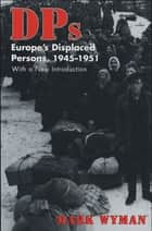 DPs - Europe's Displaced Persons, 1945–51 ebook by Mark Wyman