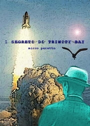I Segreti di Trinity Bay ebook by Mirco Maria Peretto