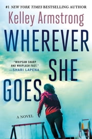 Wherever She Goes - A Novel ebook by Kelley Armstrong