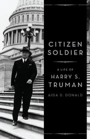 Citizen Soldier - A Life of Harry S. Truman ebook by Aida Donald