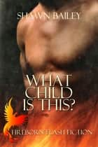 What Child is This? ebook by Shawn Bailey