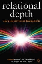 Relational Depth - New Perspectives and Developments ebook by Susan Wiggins, Rosanne Knox, David Murphy